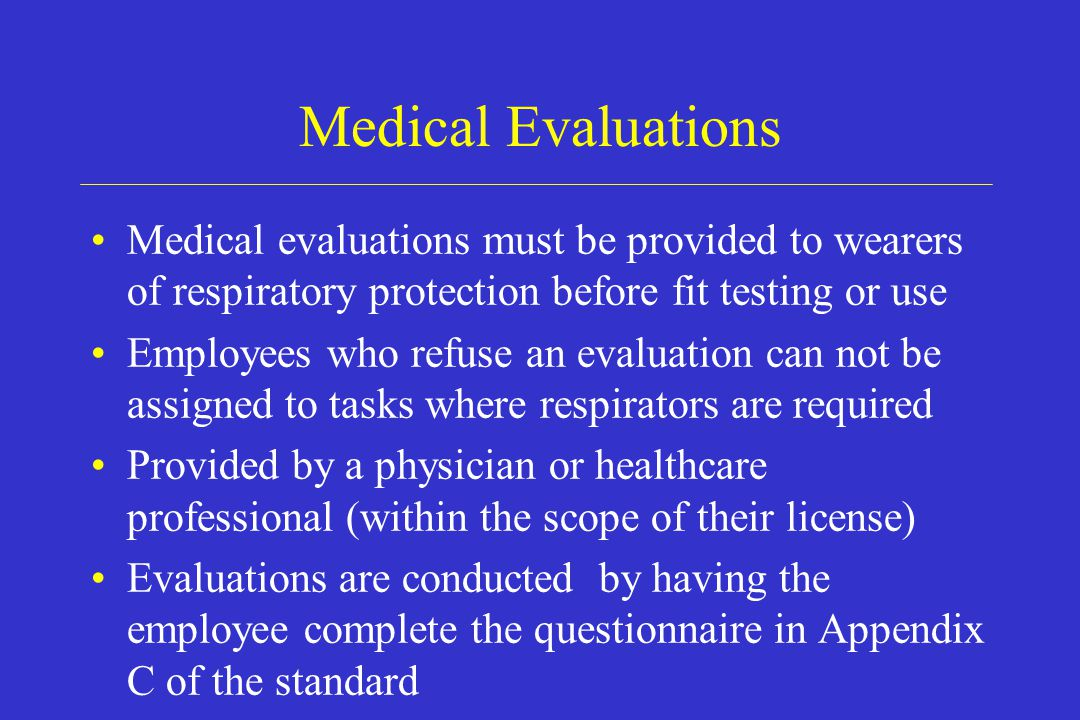Medical Evaluations Medical evaluations must be provided to wearers of respiratory protection before fit testing or use.