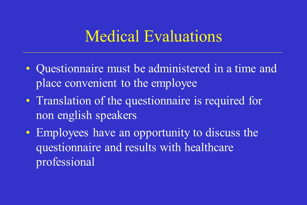 Medical Evaluations Questionnaire must be administered in a time and place convenient to the employee.