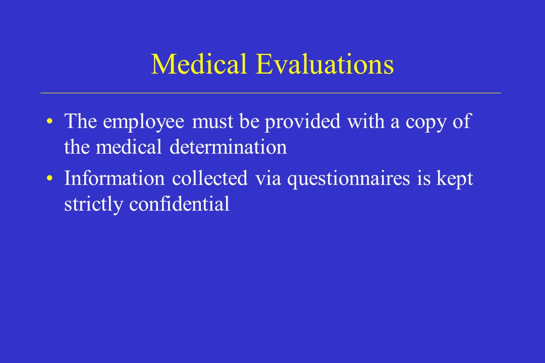 Medical Evaluations The employee must be provided with a copy of the medical determination.