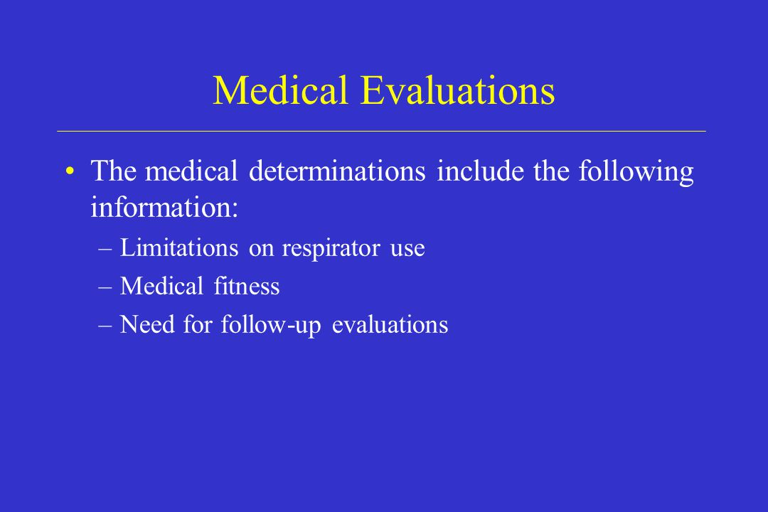 Medical Evaluations The medical determinations include the following information: Limitations on respirator use.