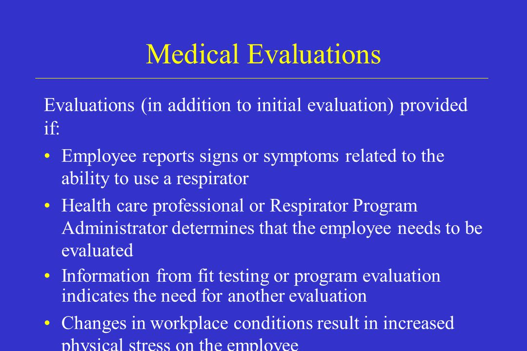 Medical Evaluations Evaluations (in addition to initial evaluation) provided if: