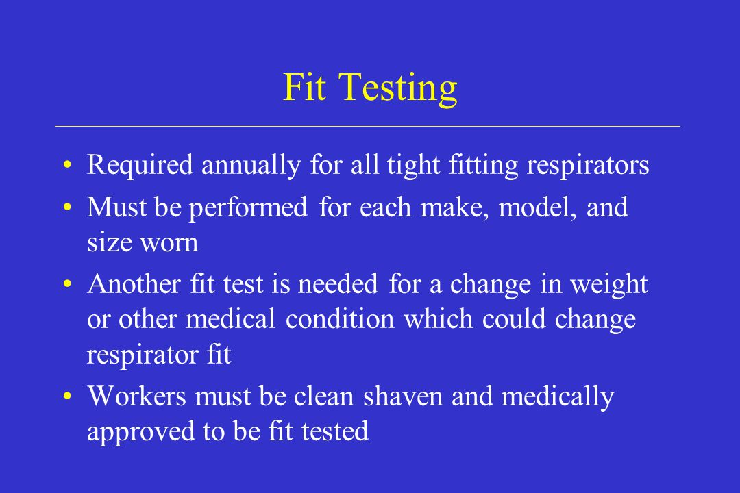 Fit Testing Required annually for all tight fitting respirators