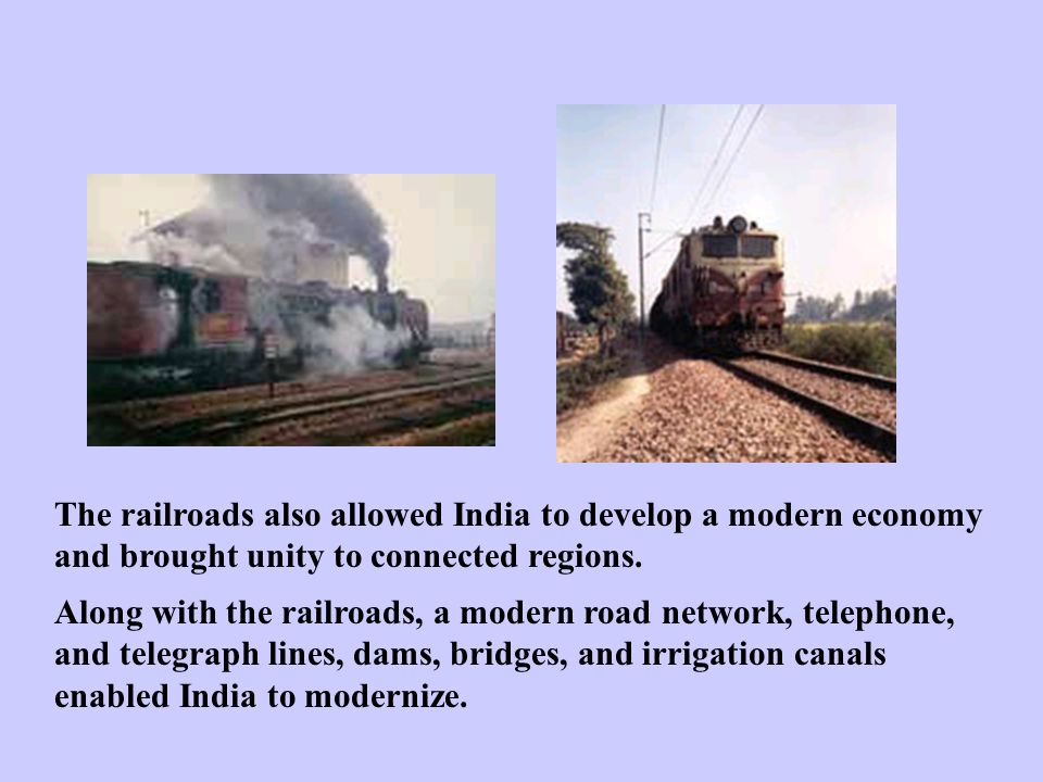 The railroads also allowed India to develop a modern economy and brought unity to connected regions.