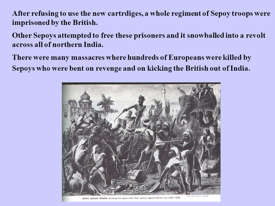 After refusing to use the new cartrdiges, a whole regiment of Sepoy troops were imprisoned by the British.