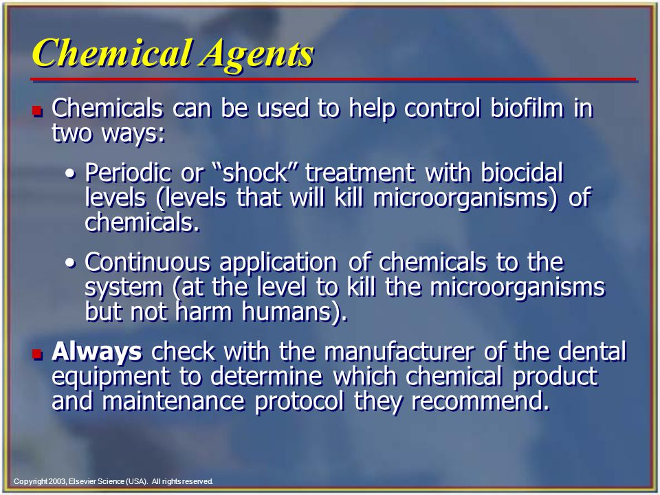 Chemical Agents Chemicals can be used to help control biofilm in two ways: