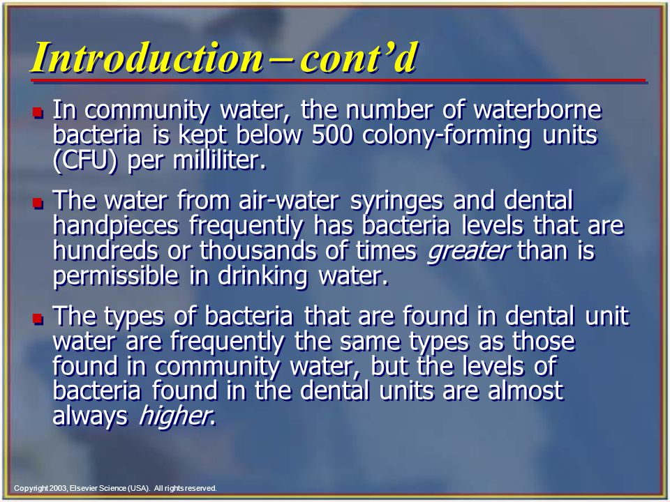 Introduction- cont'd In community water, the number of waterborne bacteria is kept below 500 colony-forming units (CFU) per milliliter.