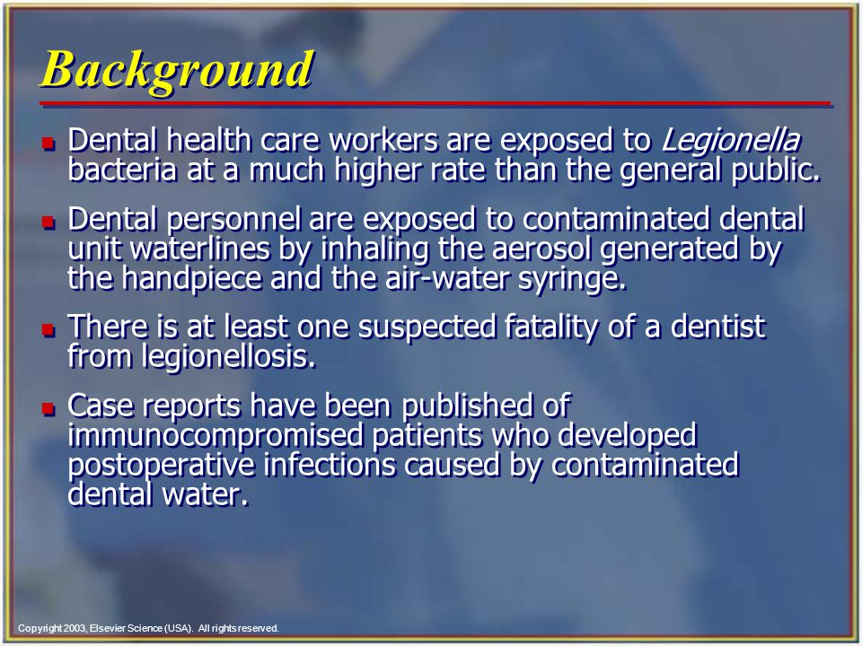 Background Dental health care workers are exposed to Legionella bacteria at a much higher rate than the general public.