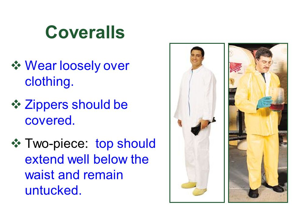 Coveralls Wear loosely over clothing. Zippers should be covered.