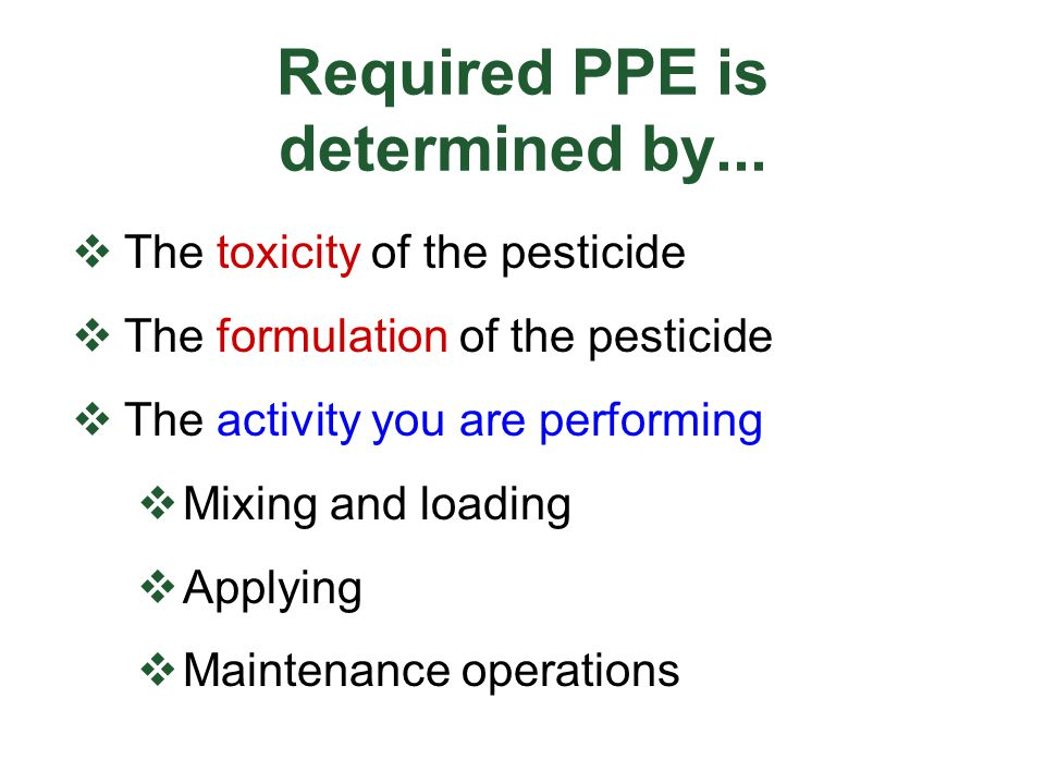 Required PPE is determined by...