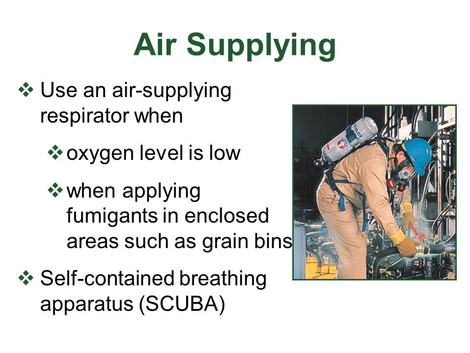 Air Supplying Use an air-supplying respirator when oxygen level is low