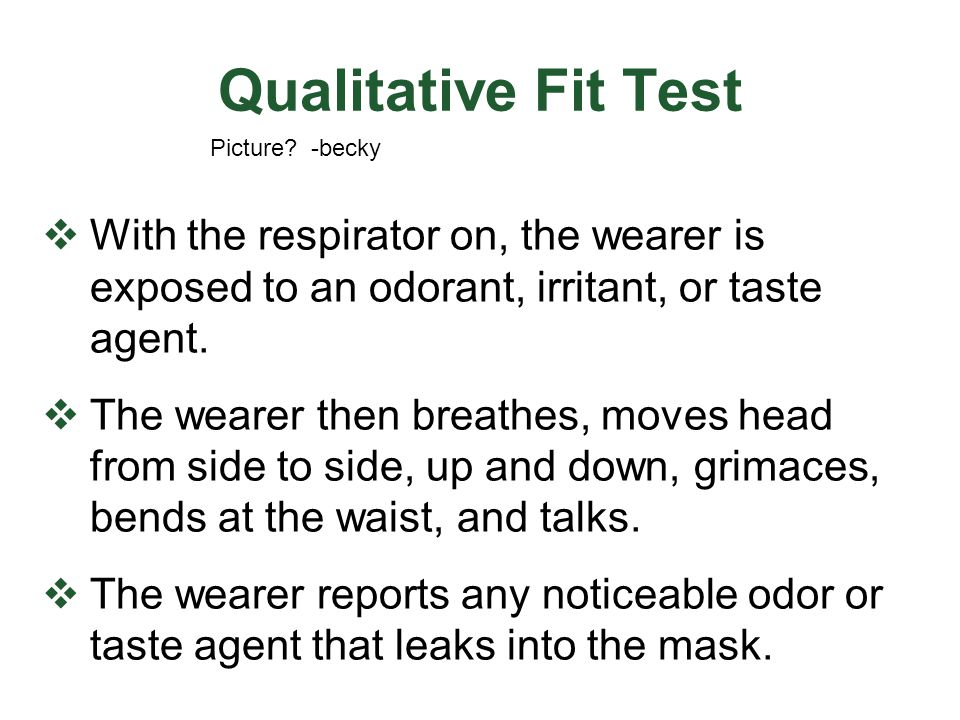 Qualitative Fit Test Picture -becky. With the respirator on, the wearer is exposed to an odorant, irritant, or taste agent.