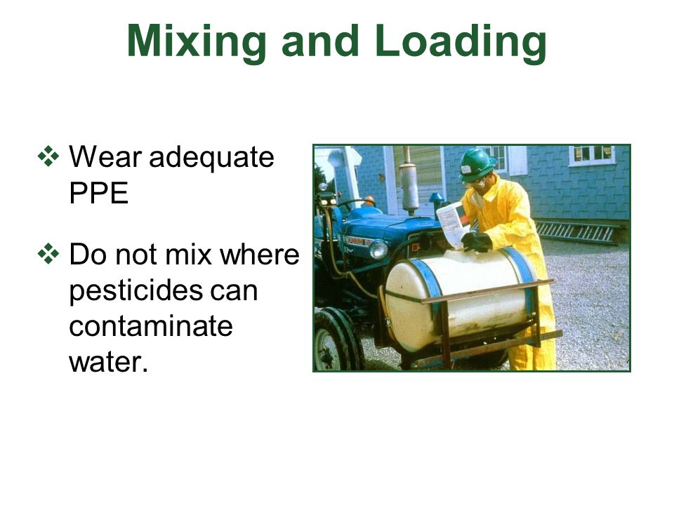 Mixing and Loading Wear adequate PPE