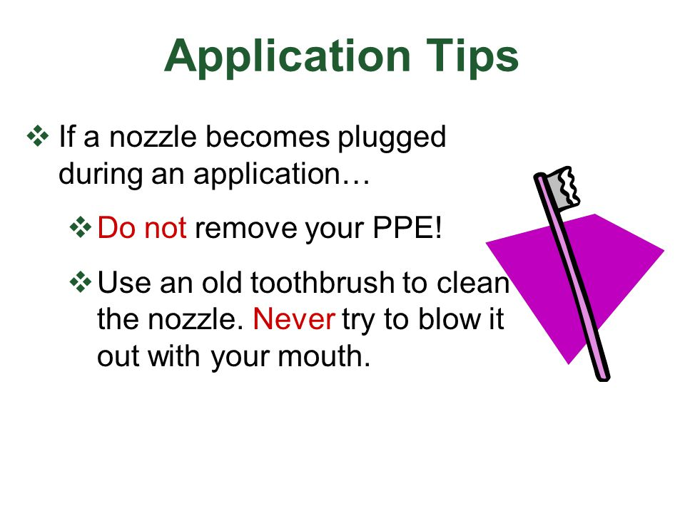 Application Tips If a nozzle becomes plugged during an application…