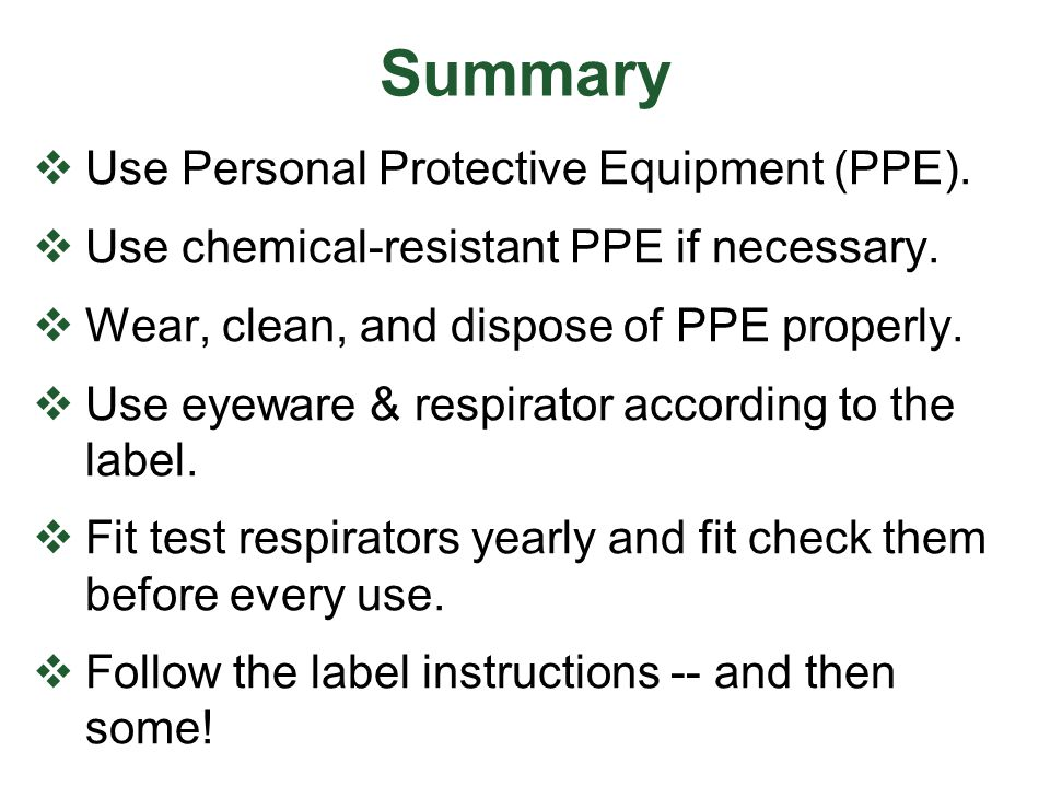 Summary Use Personal Protective Equipment (PPE).