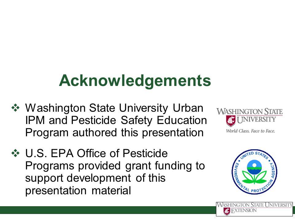 Acknowledgements Washington State University Urban IPM and Pesticide Safety Education Program authored this presentation.