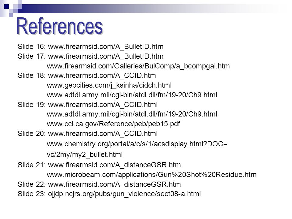 References Slide 16: www.firearmsid.com/A_BulletID.htm