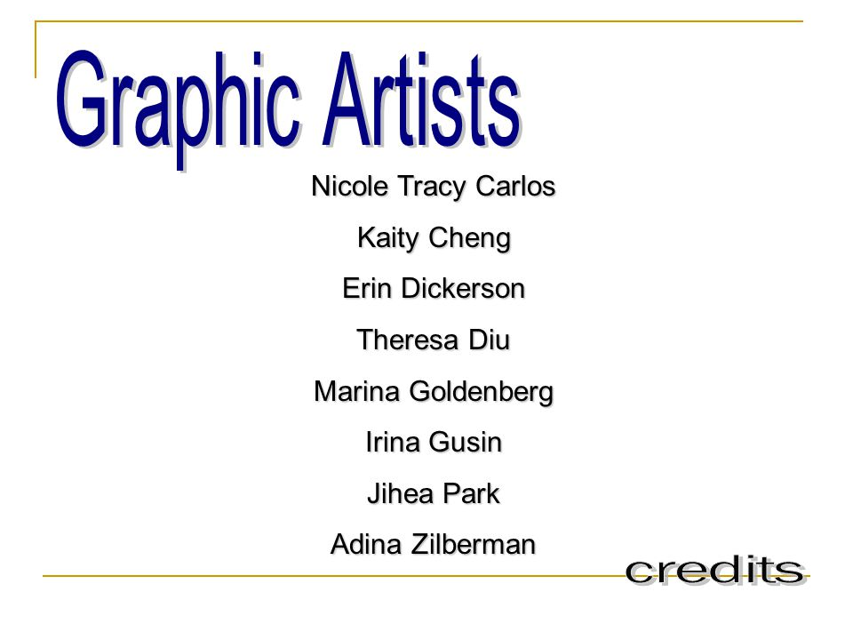 Graphic Artists Nicole Tracy Carlos Kaity Cheng Erin Dickerson