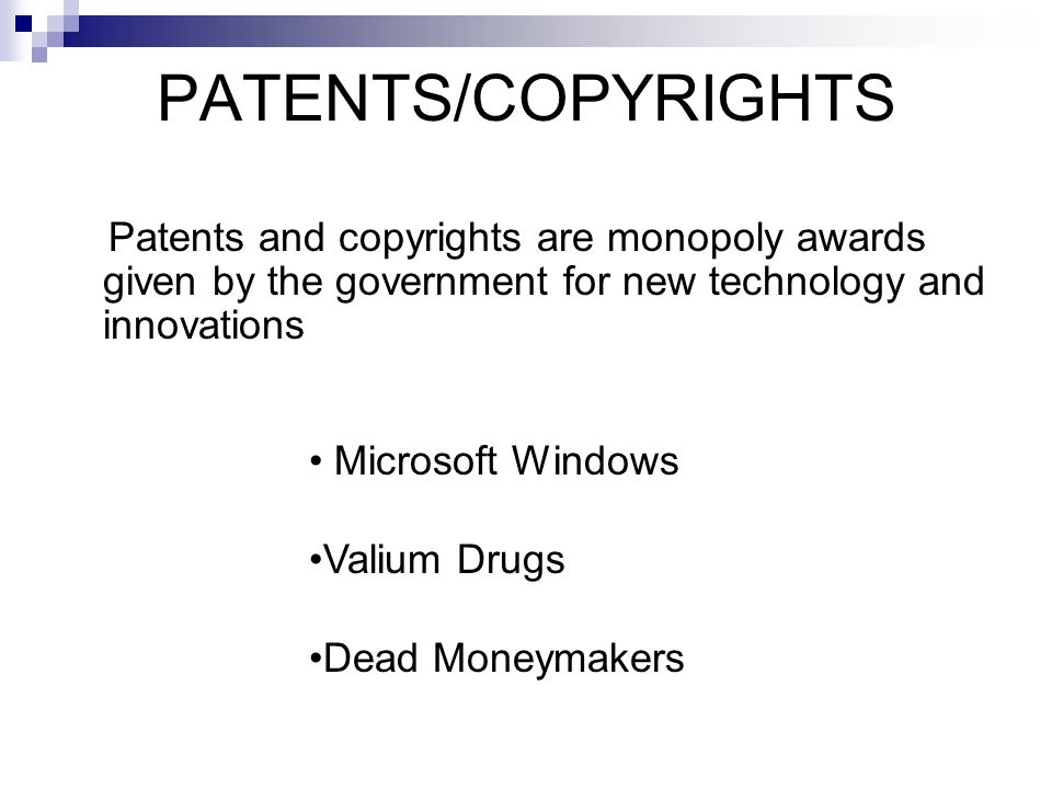 PATENTS/COPYRIGHTS Patents and copyrights are monopoly awards given by the government for new technology and innovations.