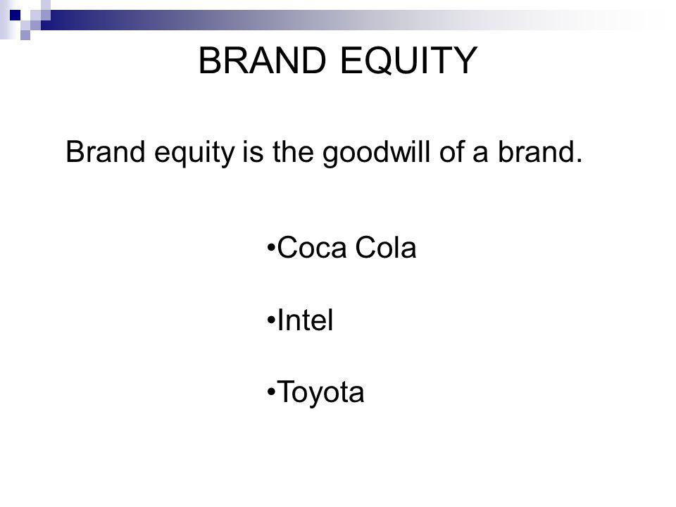 BRAND EQUITY Brand equity is the goodwill of a brand. Coca Cola Intel