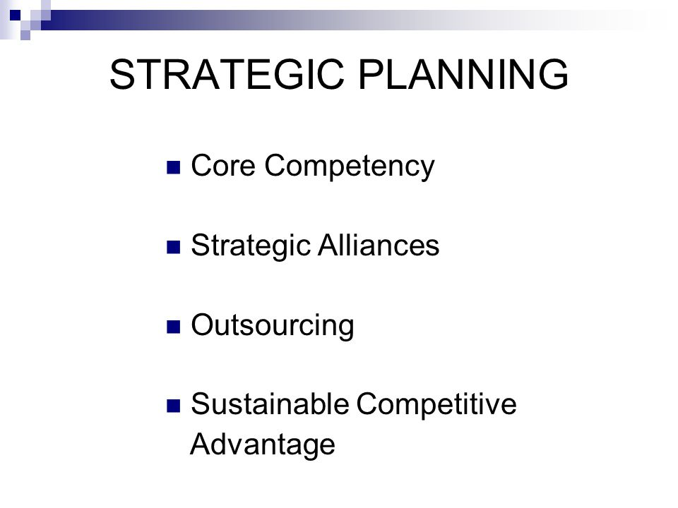 STRATEGIC PLANNING Core Competency Strategic Alliances Outsourcing