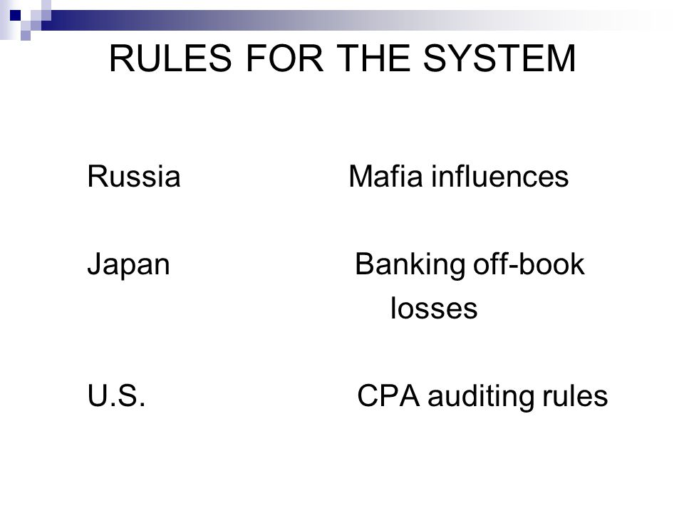 RULES FOR THE SYSTEM Russia Mafia influences Japan Banking off-book