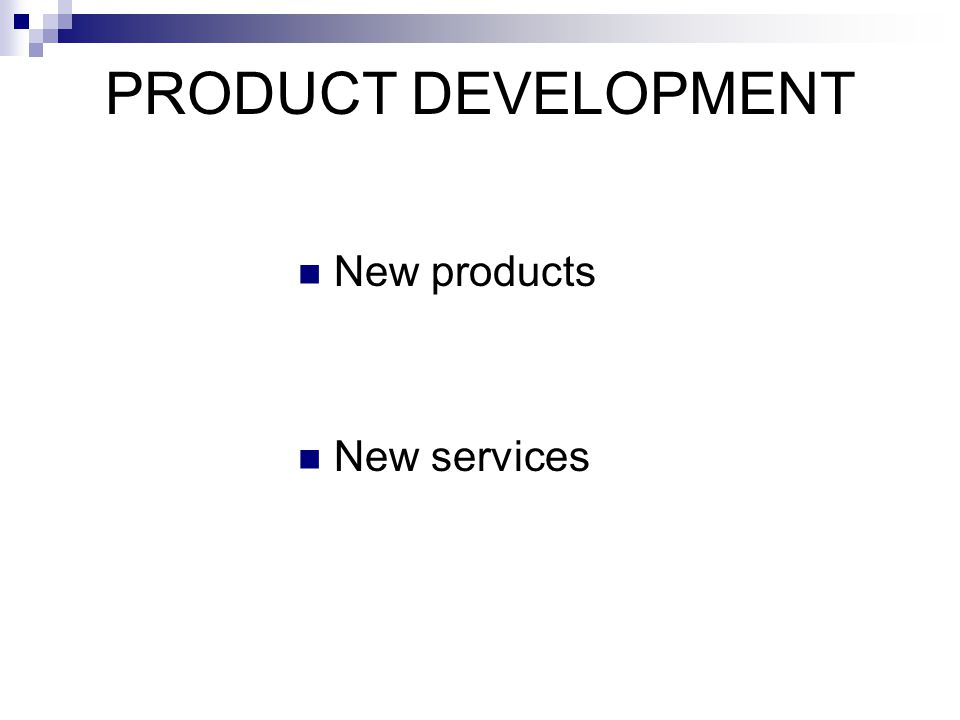 PRODUCT DEVELOPMENT New products New services