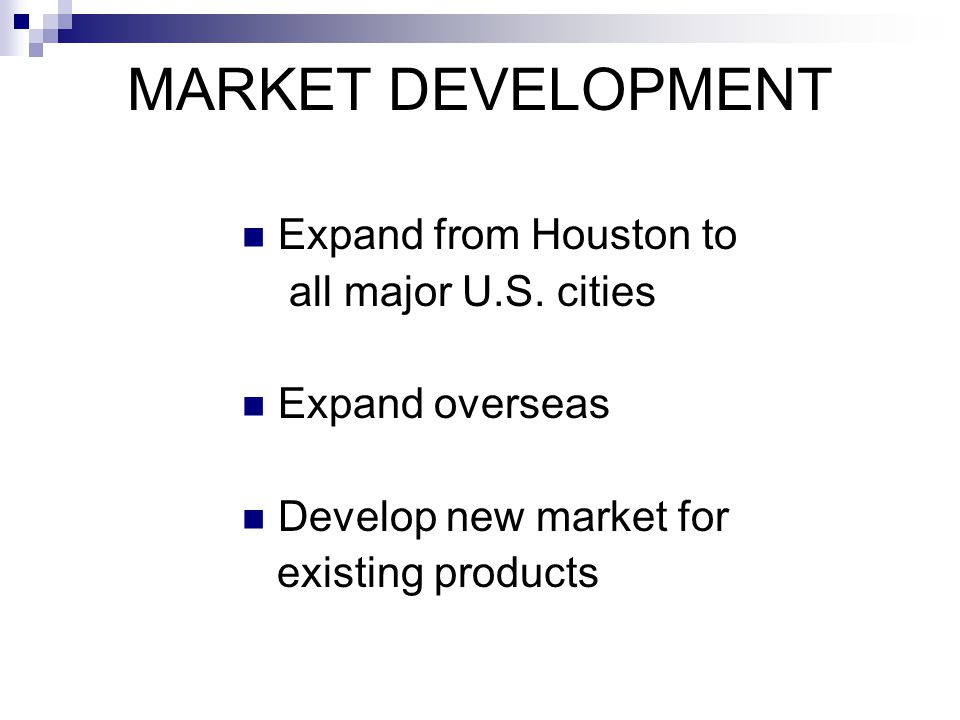 MARKET DEVELOPMENT Expand from Houston to all major U.S. cities