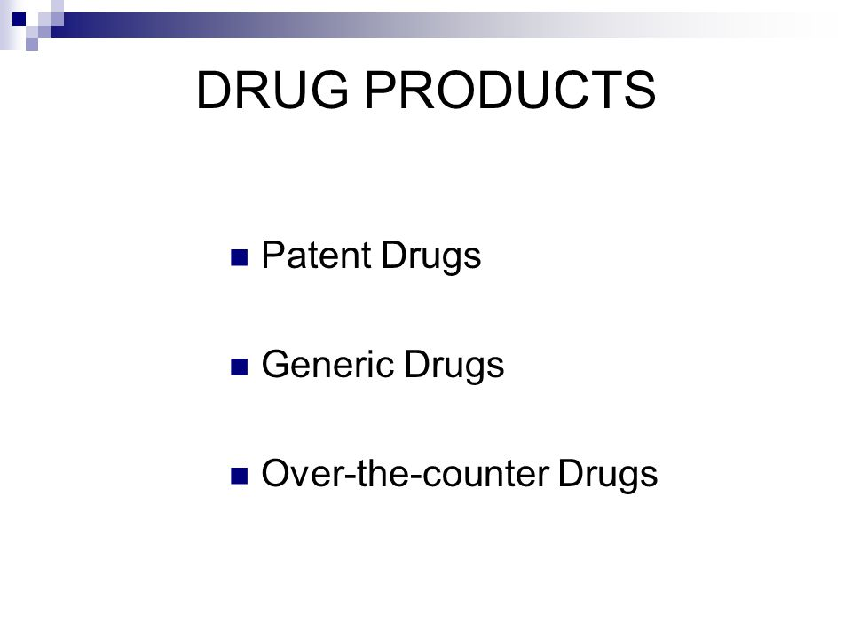 DRUG PRODUCTS Patent Drugs Generic Drugs Over-the-counter Drugs