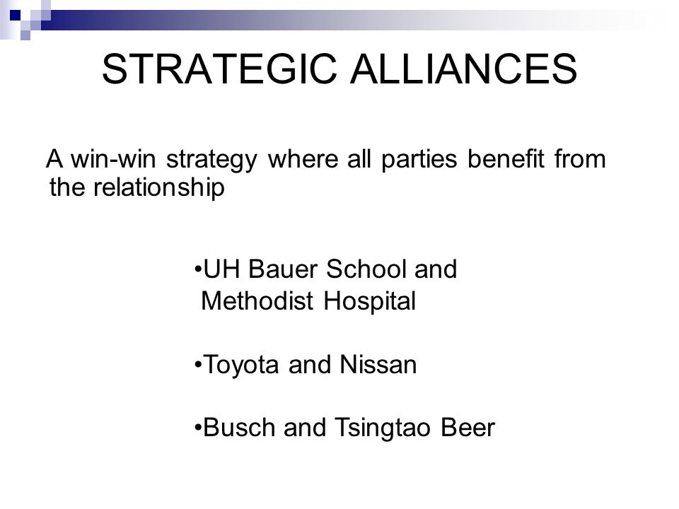 STRATEGIC ALLIANCES A win-win strategy where all parties benefit from the relationship. UH Bauer School and.
