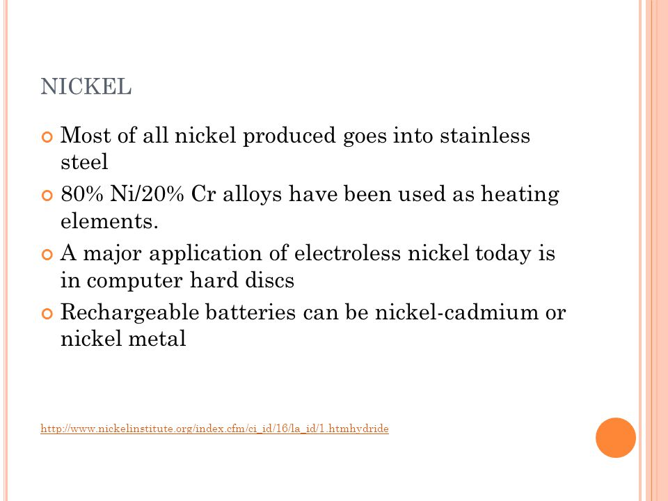 nickel Most of all nickel produced goes into stainless steel