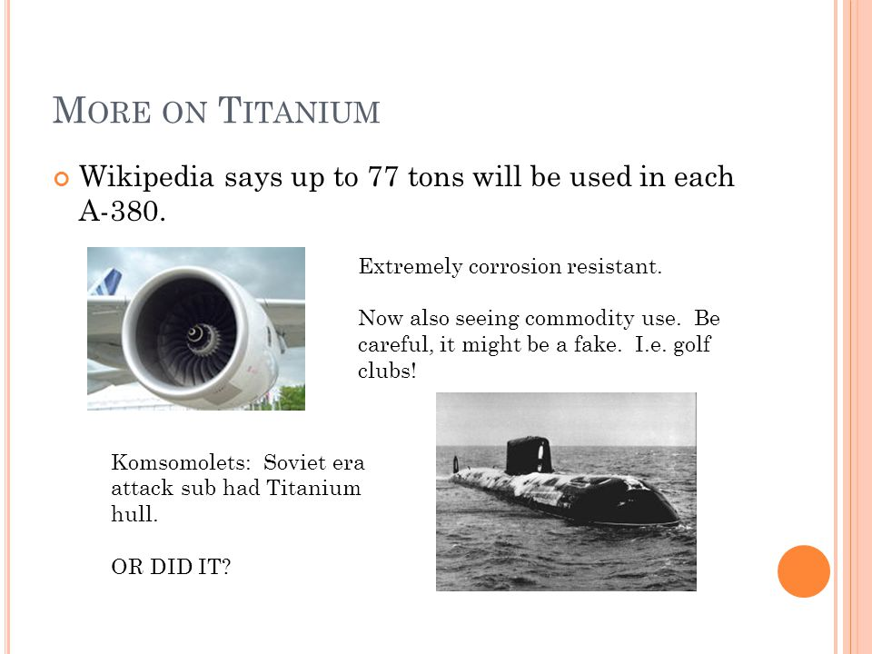 More on Titanium Wikipedia says up to 77 tons will be used in each A-380. Extremely corrosion resistant.