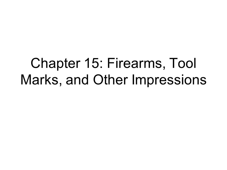 Chapter 15: Firearms, Tool Marks, and Other Impressions