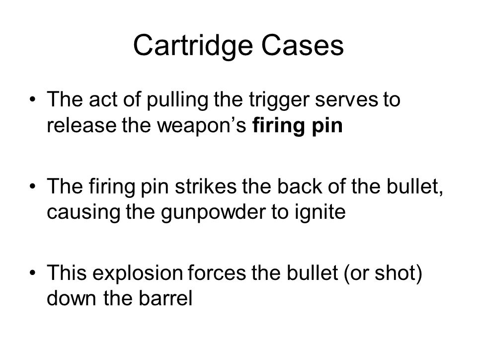 Cartridge Cases The act of pulling the trigger serves to release the weapon's firing pin.