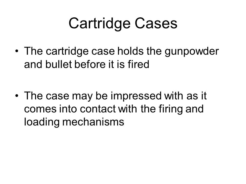 Cartridge Cases The cartridge case holds the gunpowder and bullet before it is fired.
