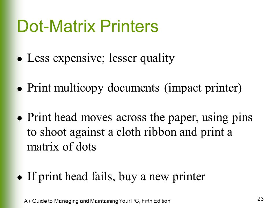 Dot-Matrix Printers Less expensive; lesser quality