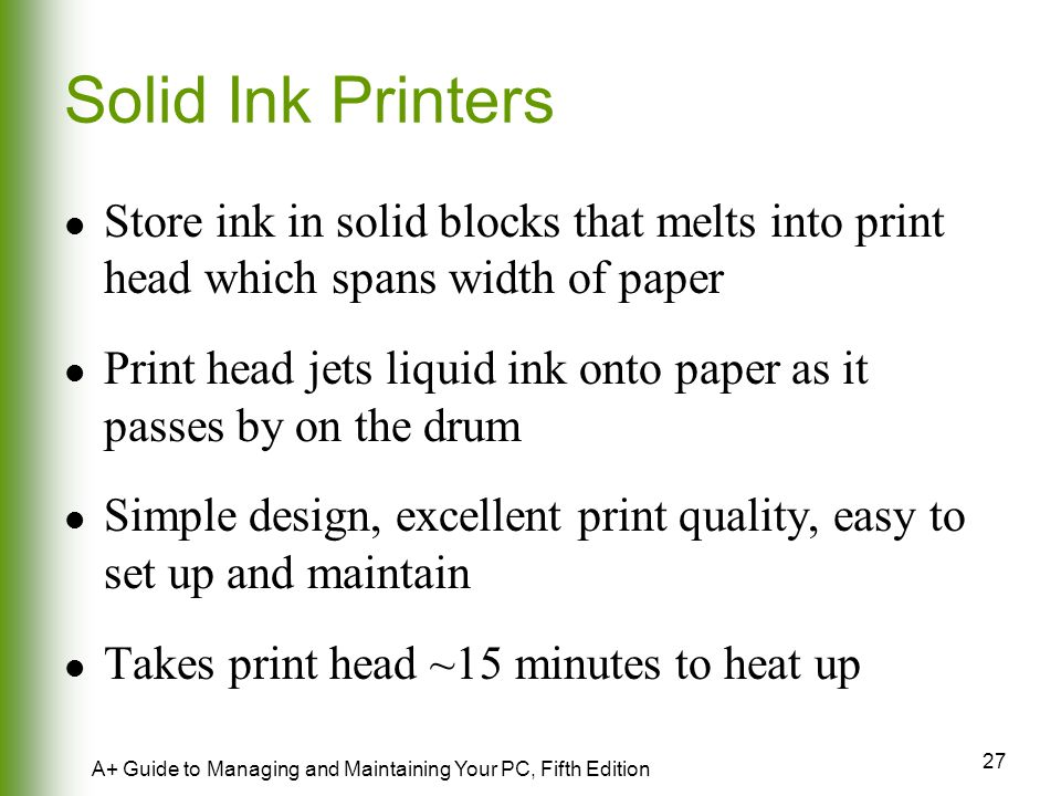 Solid Ink Printers Store ink in solid blocks that melts into print head which spans width of paper.