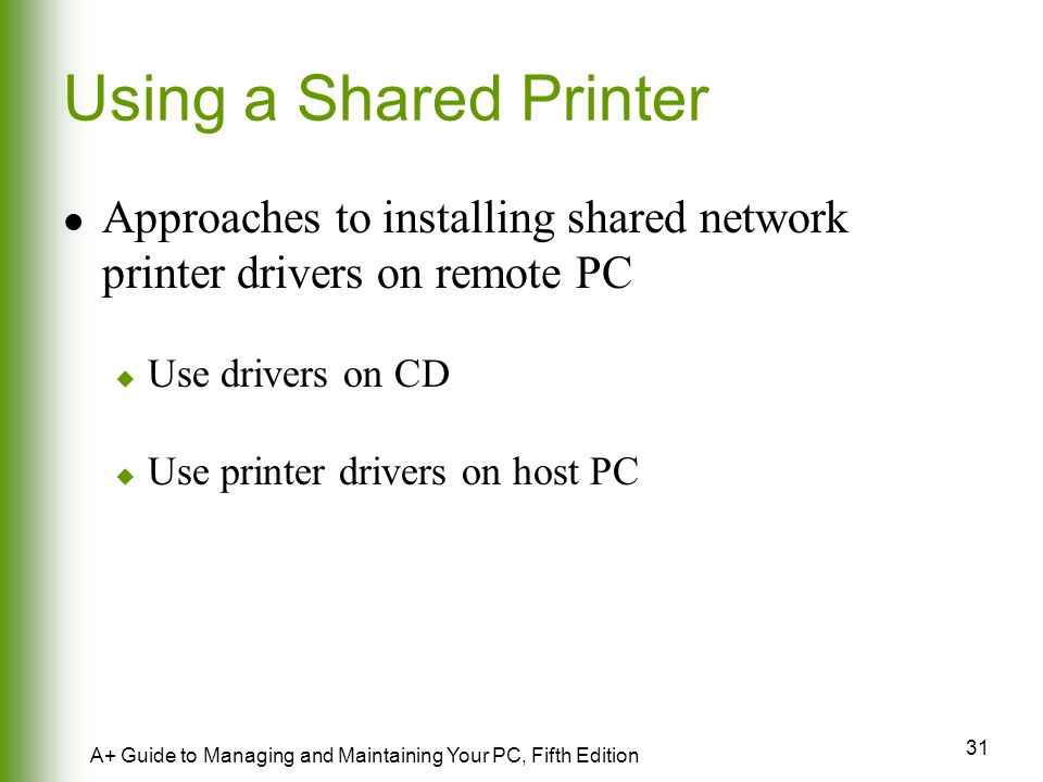 Using a Shared Printer Approaches to installing shared network printer drivers on remote PC. Use drivers on CD.