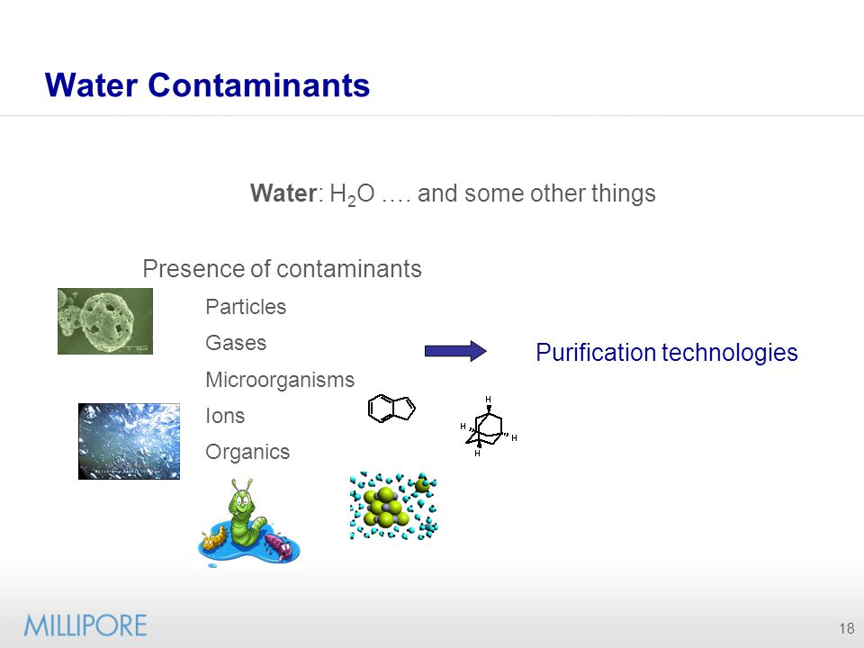 Water Contaminants Water: H2O …. and some other things