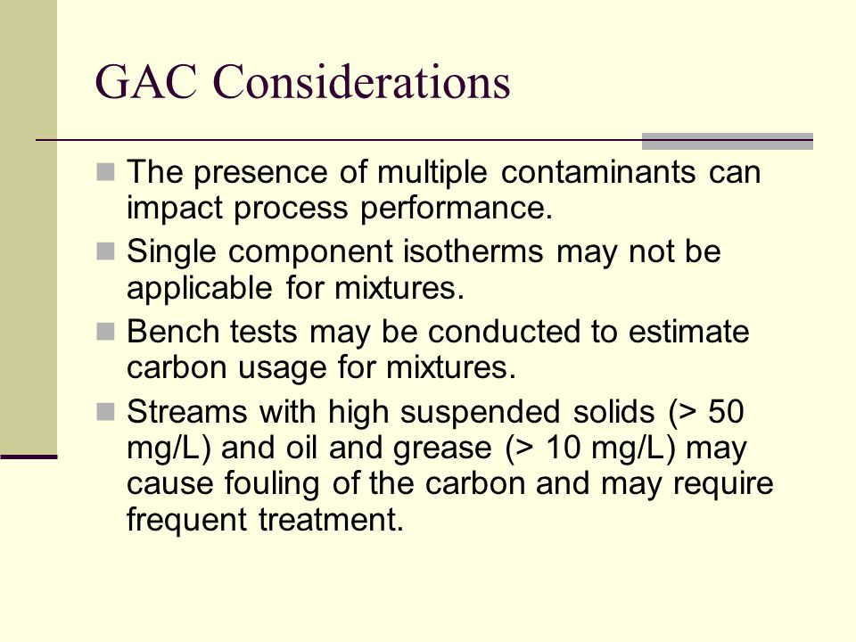 GAC Considerations The presence of multiple contaminants can impact process performance.