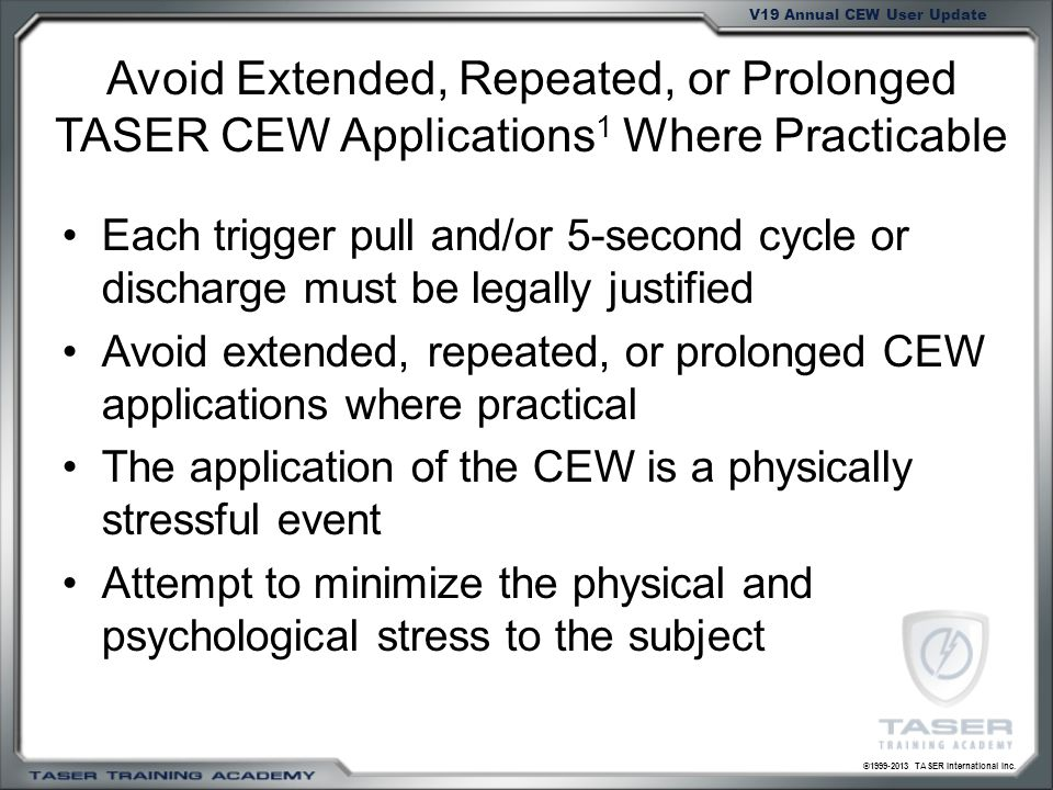 Avoid Extended, Repeated, or Prolonged TASER CEW Applications1 Where Practicable