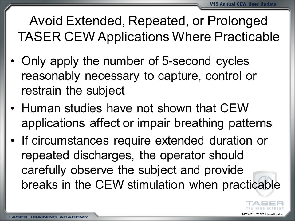 Avoid Extended, Repeated, or Prolonged TASER CEW Applications Where Practicable