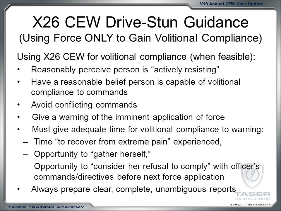 X26 CEW Drive-Stun Guidance (Using Force ONLY to Gain Volitional Compliance)