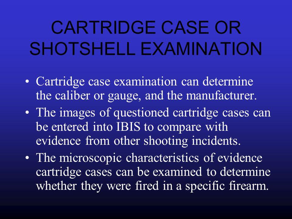 CARTRIDGE CASE OR SHOTSHELL EXAMINATION