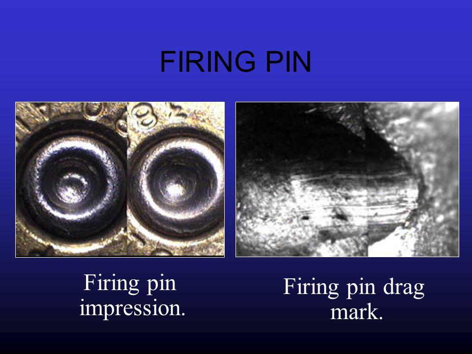 FIRING PIN Firing pin impression. Firing pin drag mark.