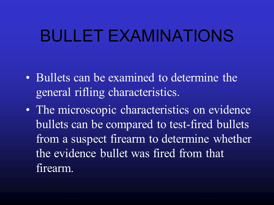 BULLET EXAMINATIONS Bullets can be examined to determine the general rifling characteristics.
