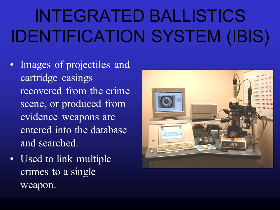 INTEGRATED BALLISTICS IDENTIFICATION SYSTEM (IBIS)