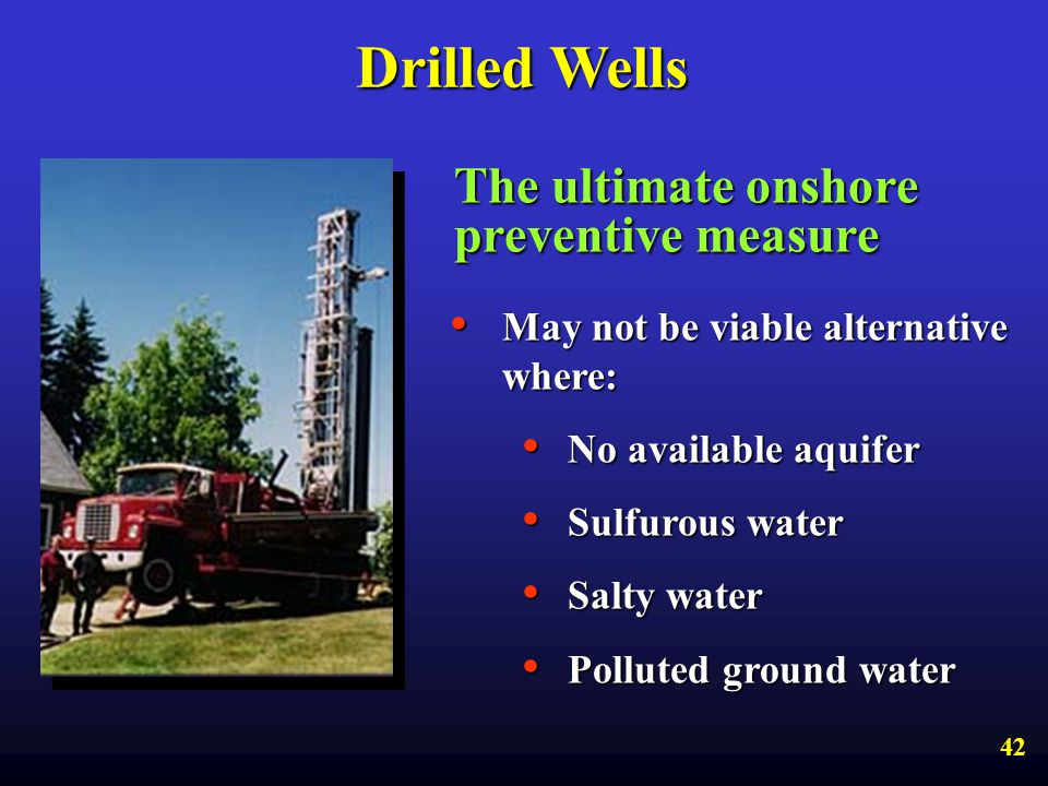 Drilled Wells The ultimate onshore preventive measure