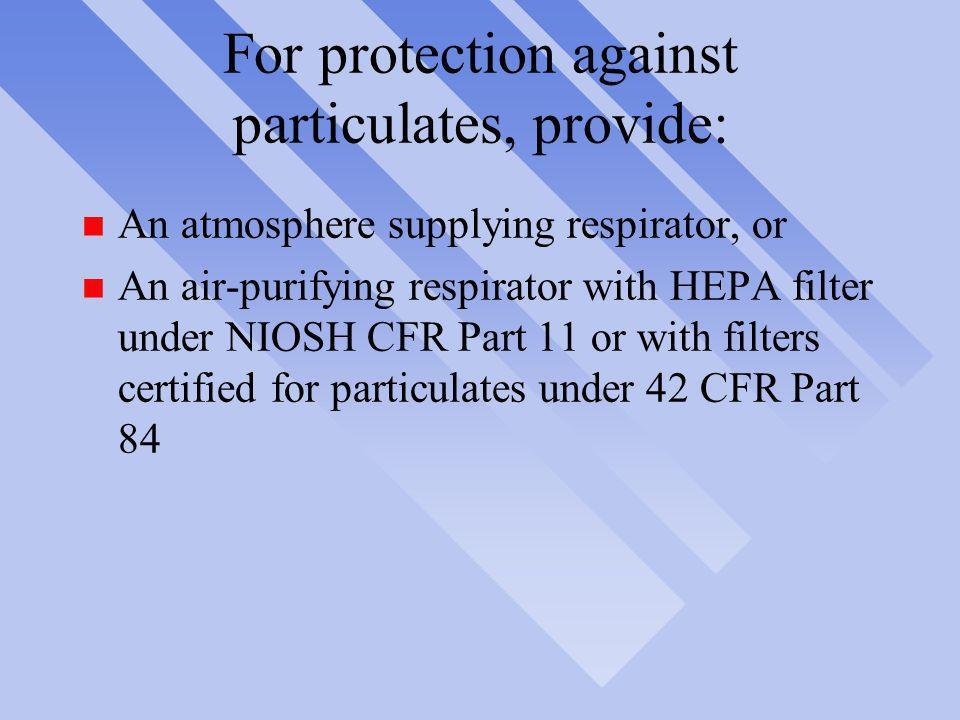 For protection against particulates, provide: