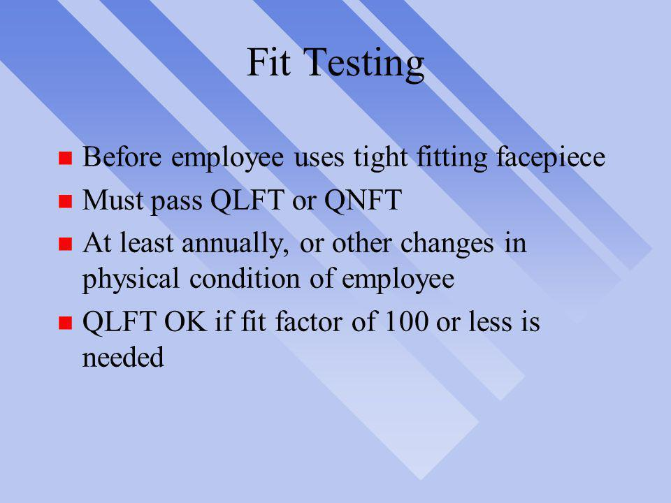 Fit Testing Before employee uses tight fitting facepiece