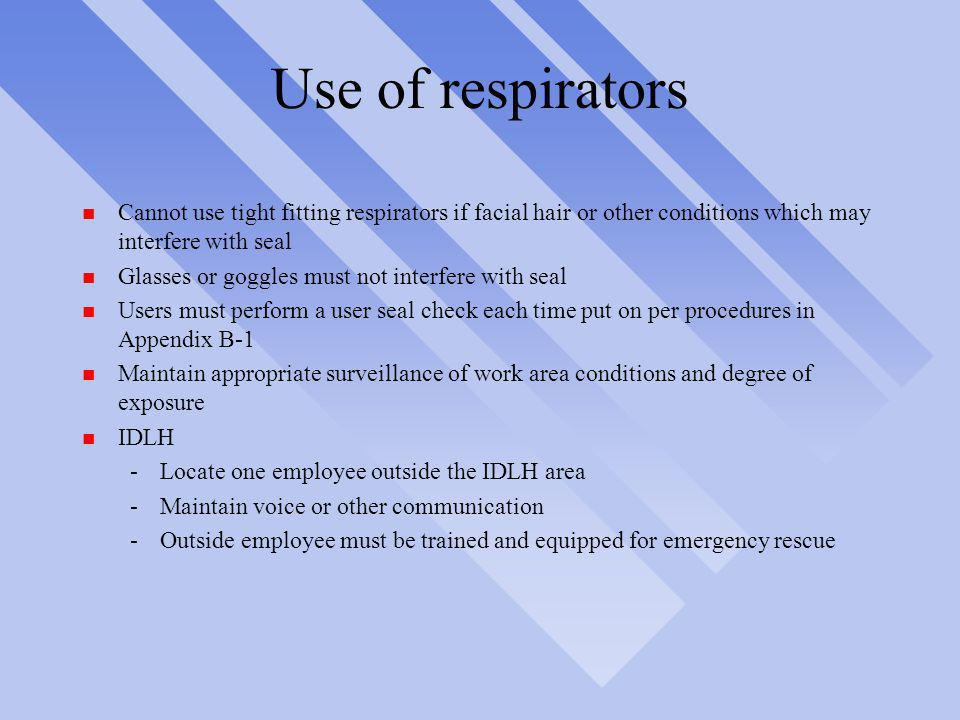 Use of respirators Cannot use tight fitting respirators if facial hair or other conditions which may interfere with seal.